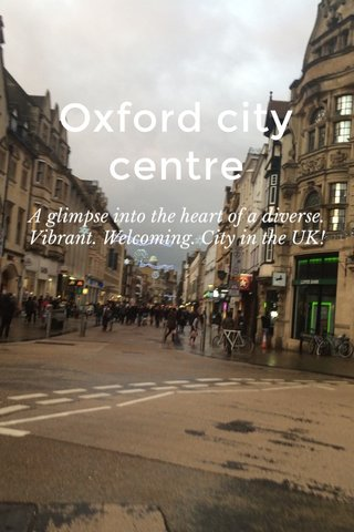 Oxford city centre A glimpse into the heart of a diverse. Vibrant. Welcoming. City in the UK!