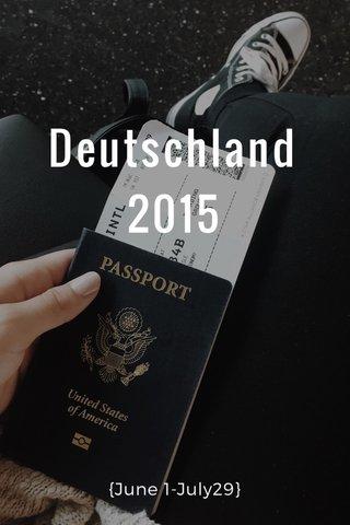 Deutschland 2015 {June 1-July29}