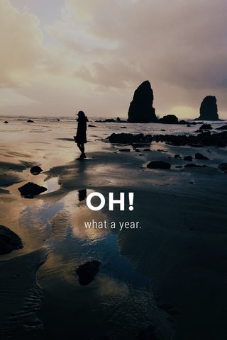 OH! what a year.