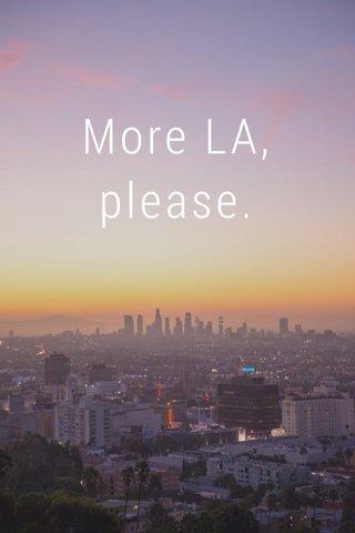 More LA, please.