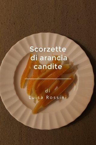 Scorzette di arancia candite di Luisa Rossini