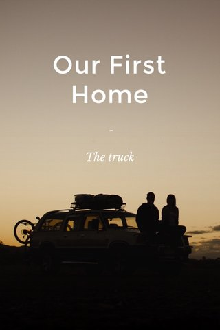 Our First Home - The truck