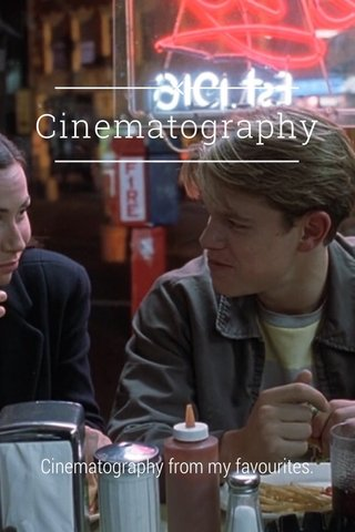 Cinematography Cinematography from my favourites.