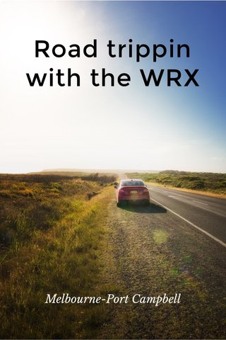 Road trippin with the WRX Melbourne-Port Campbell