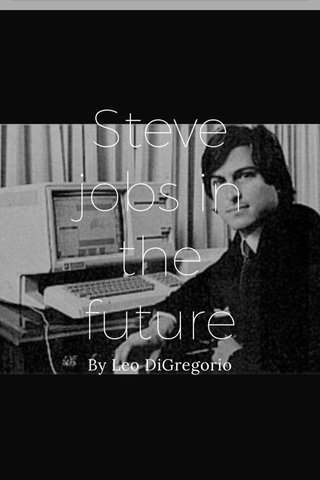 Steve jobs in the future By Leo DiGregorio