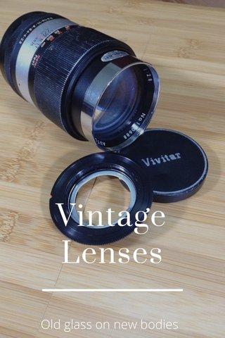 Vintage Lenses Old glass on new bodies