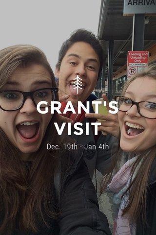 GRANT'S VISIT Dec. 19th - Jan 4th