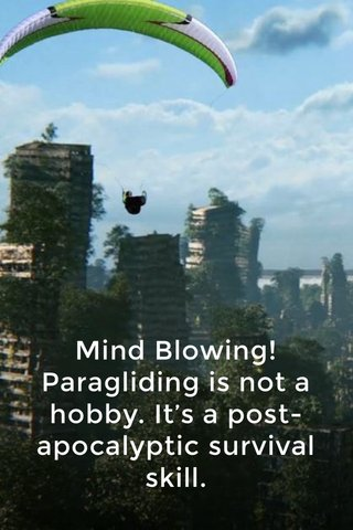 Mind Blowing! Paragliding is not a hobby. It's a post-apocalyptic survival skill.