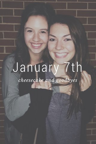 January 7th cheesecake and goodbyes