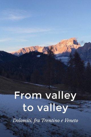 From valley to valley Dolomiti, fra Trentino e Veneto