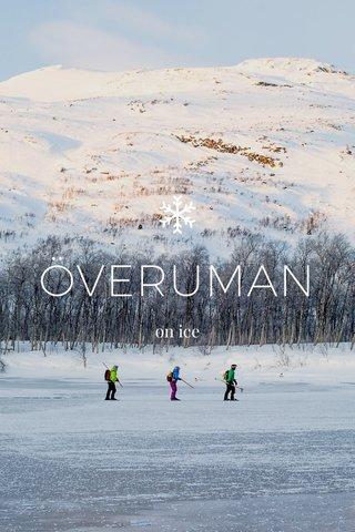 ÖVERUMAN on ice