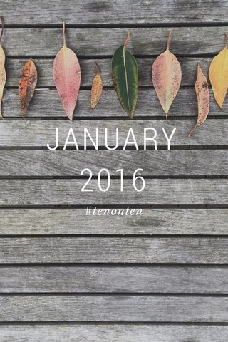 JANUARY 2016 #tenonten