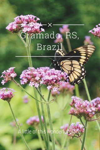 Gramado, RS, Brazil A little of this wonderful place.