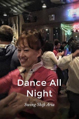Dance All Night Swing Shift Aria