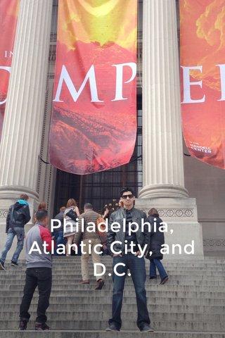 Philadelphia, Atlantic City, and D.C.