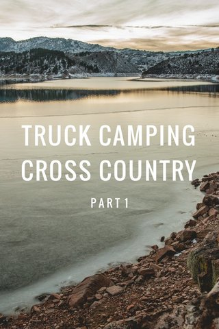 TRUCK CAMPING CROSS COUNTRY PART 1