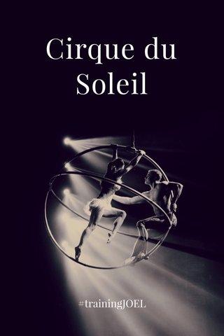 Cirque du Soleil #trainingJOEL