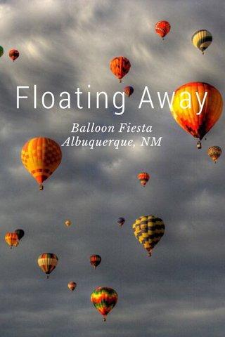 Floating Away Balloon Fiesta Albuquerque, NM