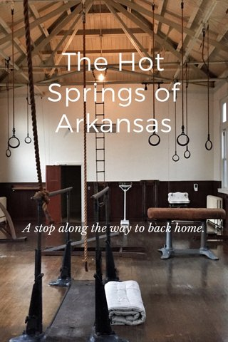 The Hot Springs of Arkansas A stop along the way to back home.