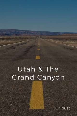 Utah & The Grand Canyon Or bust
