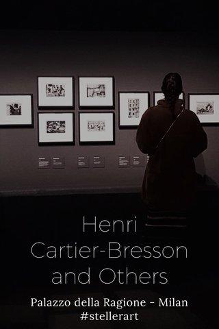 Henri Cartier-Bresson and Others Palazzo della Ragione - Milan #stellerart