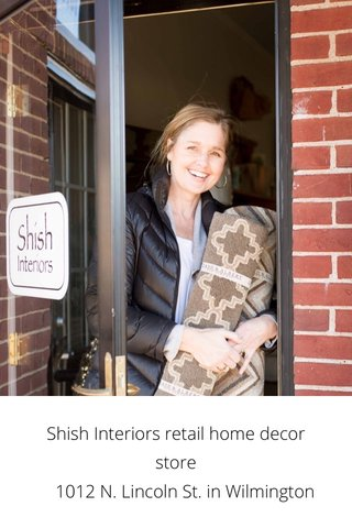 Shish Interiors retail home decor store 1012 N. Lincoln St. in Wilmington