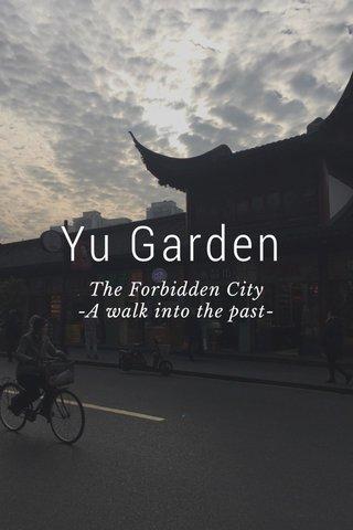 Yu Garden The Forbidden City -A walk into the past-