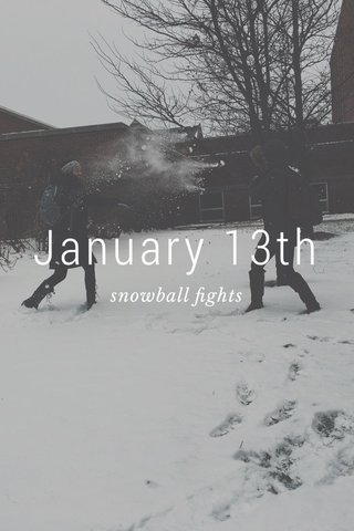 January 13th snowball fights