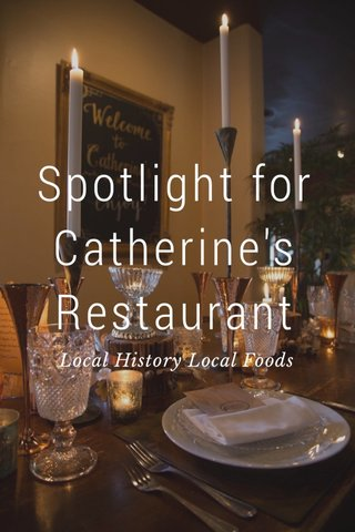 Spotlight for Catherine's Restaurant Local History Local Foods