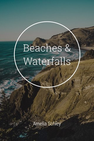 Beaches & Waterfalls Amelia Schley