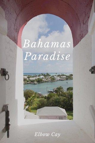 Bahamas Paradise Elbow Cay