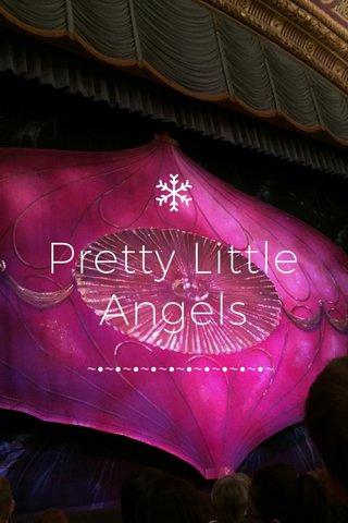Pretty Little Angels ~•~•~•~•~•~•~•~•~•~•~