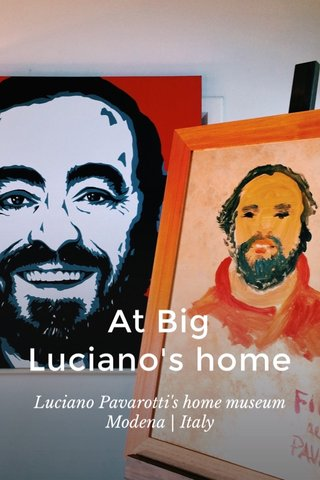 At Big Luciano's home Luciano Pavarotti's home museum Modena | Italy