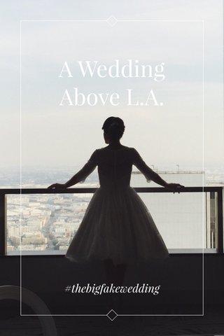 A Wedding Above L.A. #thebigfakewedding