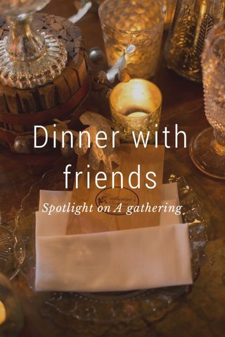 Dinner with friends Spotlight on A gathering