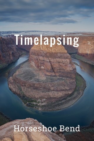 Timelapsing Horseshoe Bend