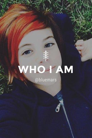 WHO I AM @bluemars