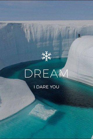 DREAM I DARE YOU