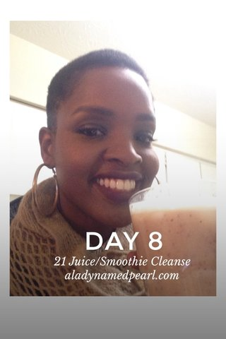 DAY 8 21 Juice/Smoothie Cleanse aladynamedpearl.com