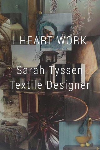 I HEART WORK Sarah Tyssen Textile Designer