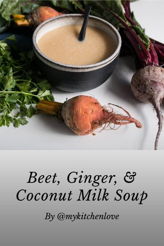Beet, Ginger, & Coconut Milk Soup By @mykitchenlove