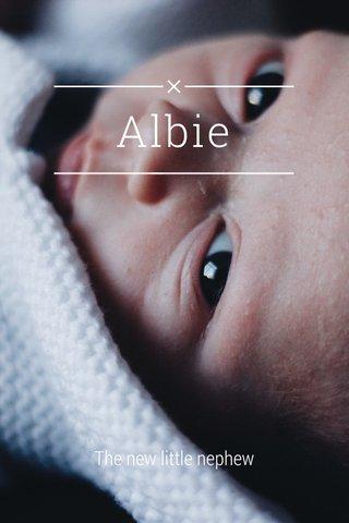 Albie The new little nephew