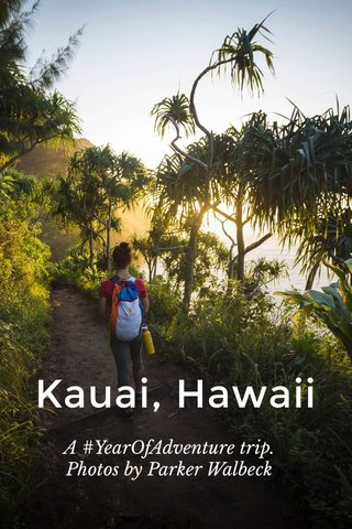 Kauai, Hawaii A #YearOfAdventure trip. Photos by Parker Walbeck