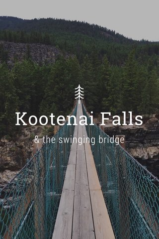 Kootenai Falls & the swinging bridge