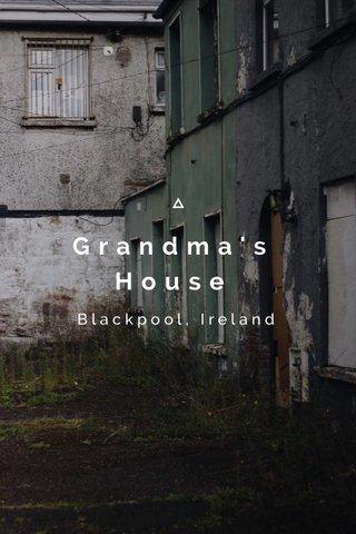 Grandma's House Blackpool, Ireland