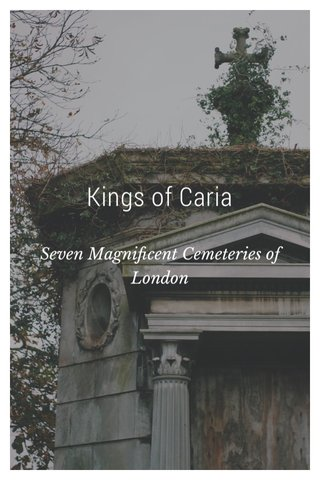 Kings of Caria Seven Magnificent Cemeteries of London