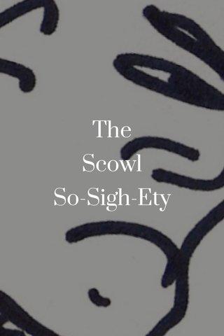 The Scowl So-Sigh-Ety