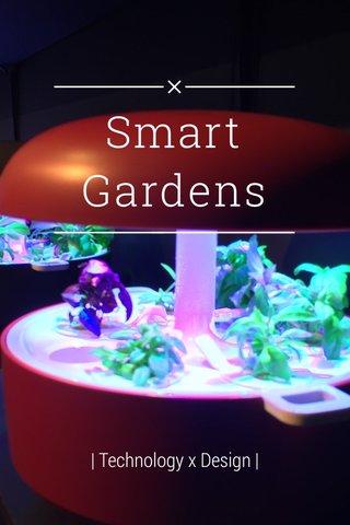 Smart Gardens   Technology x Design  