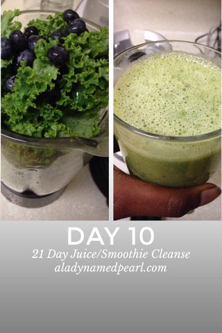 DAY 10 21 Day Juice/Smoothie Cleanse aladynamedpearl.com