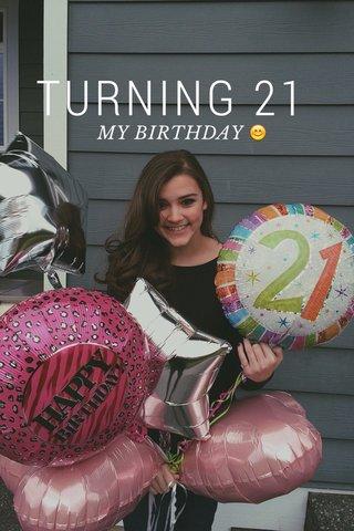 TURNING 21 MY BIRTHDAY 😊